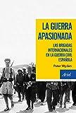 La guerra apasionada: Las brigadas internacionales en la guerra civil española (Ariel Historia)