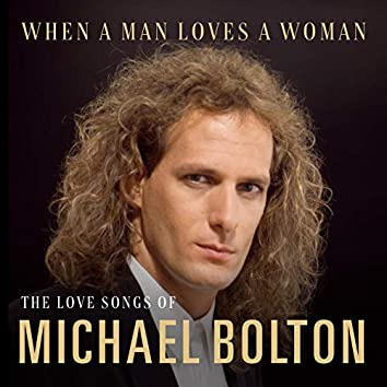 When A Man Loves A Woman: The Love Songs of Michael Bolton