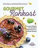 Gourmet Rohkost: 70 exquisite Rezepte - von Smoothies über Salate bis zu köstlichen Desserts