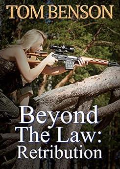 Beyond The Law: Retribution by [Tom Benson]