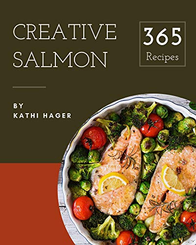 365 Creative Salmon Recipes: The Highest Rated Salmon Cookbook You Should Read (English Edition)