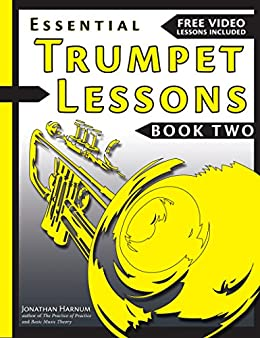 Essential Trumpet Lessons, Book Two: Get Better: The Secrets to Lip Slurs, High Range, Mutes, Tuning, Mouthpieces, and Practice (Volume 2) by [Jonathan  Harnum PhD]