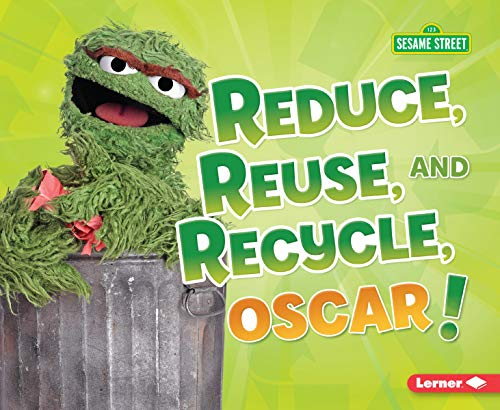 Reduce, Reuse, and Recycle, Oscar! (Go Green With Sesame Street)