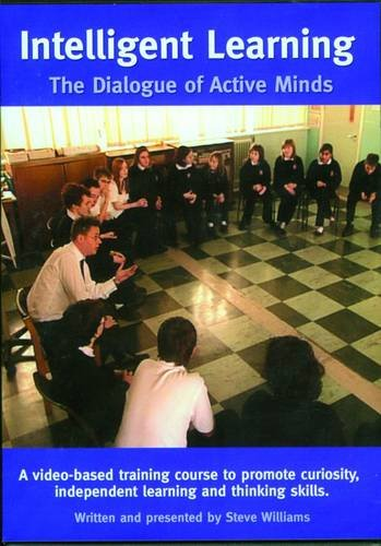 Intelligent Learning: The Dialogue of Active Minds - A Video Based Training Course to Promote Curiosity, Independent Learning and Thinking Skills [DVD]