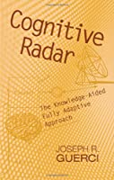 Cognitive Radar: The Knowledge-aided Fully Adaptive Approach (Artech House Remote Sensing Library)