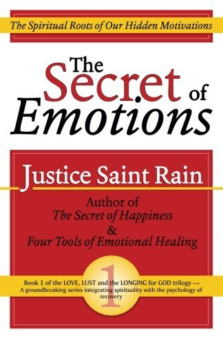 The Secret of Emotions: The Spiritual Roots of Our Hidden Motivations by Justice Saint Rain (2012-08-09)