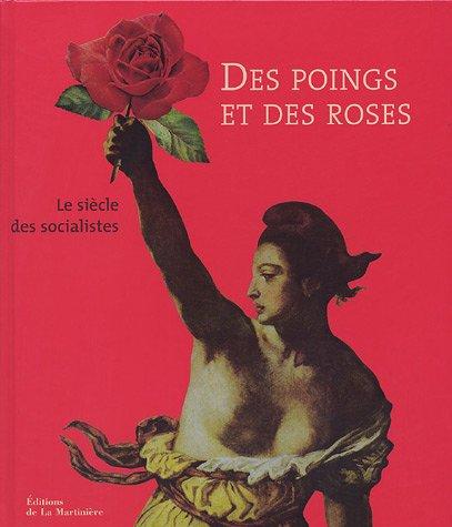 Des poings et des roses, 1905-2005 : Le siècle des socialistes