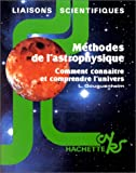Méthodes de l'astrophysique. Comment connaître et comprendre l'univers