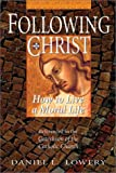 FOLLOWING CHRIST: How to Live a Moral Life - Daniel L. Lowery