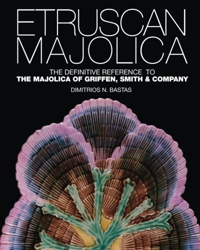 Etruscan Majolica: The Definitive Reference to the Majolica of Griffen, Smith & Company