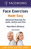 Face Exercises Made Easy: Advanced Exercises for Jowls, Jawline and Chin and New Men's Workout