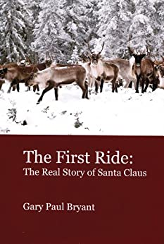 The First Ride: The Real Story of Santa Claus by [Gary Paul Bryant]