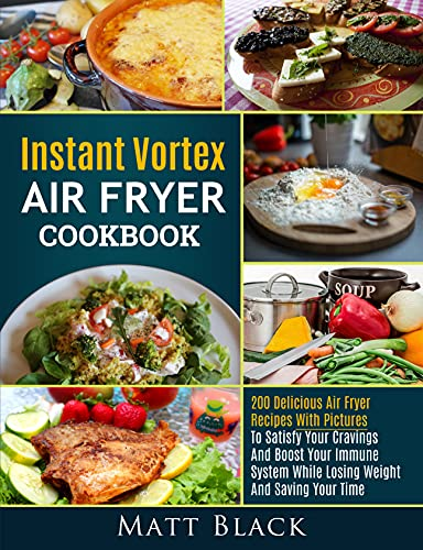 Couverture du livre INSTANT VORTEX AIR FRYER COOKBOOK: 200 DELICIOUS AIR FRYER RECIPES WITH PICTURES TO SATISFY YOUR CRAVINGS AND BOOST YOUR IMMUNE SYSTEM WHILE LOSING WEIGHT AND SAVING YOUR TIME (English Edition)