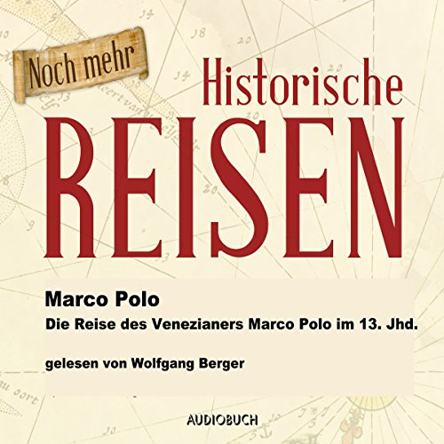Die Reise des Venezianers Marco Polo im 13. Jahrhundert     Historische Reisen 2              By:                                                                                                                                 Marco Polo                               Narrated by:                                                                                                                                 Wolfgang Berger                      Length: 1 hr and 16 mins     Not rated yet     Overall 0.0
