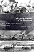 To Retain Command of the Mississippi: The Civil War Naval Campaign for Memphis