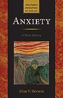 Anxiety: A Short History (Johns Hopkins Biographies of Disease)