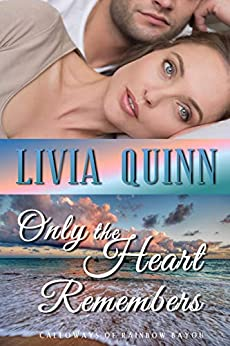 Only the Heart Remembers: A novel of intrigue danger and desire (Calloways of Rainbow Bayou Book 3) by [Livia Quinn]
