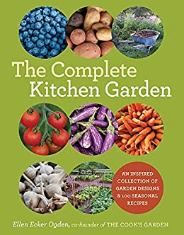The Complete Kitchen Garden: An Inspired Collection of Garden Designs & 100 Seasonal Recipes by [Ellen Ecker Ogden]