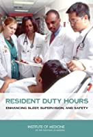 Resident Duty Hours: Enhancing Sleep, Supervision, and Safety