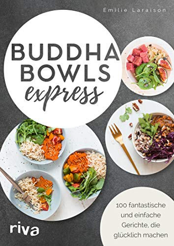 Buddha Bowls express: 100 fantastische und einfache Gerichte, die glücklich machen