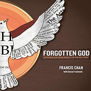 Forgotten God - Reversing Our Tragic Neglect of the Holy Spirit                   Written by:                                                                                                                                 Francis Chan                               Narrated by:                                                                                                                                 Nathan McMillan                      Length: 2 hrs and 50 mins     Not rated yet     Overall 0.0