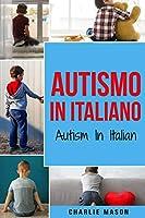 Autismo In Italiano/ Autism In Italian - Guida ai Genitori per il Disturbo dello Spettro Autistico