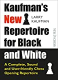Kaufman's New Repertoire for Black and White: A Complete, Sound and User-Friendly Chess Opening Repertoire (New in Chess) - Larry Kaufman