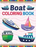 Boat Coloring Book: A Collection Of The Beautiful Boat. A Fun And Engaging Boat Coloring Workbook For Boys And Girls. Boat Coloring Book for Kids, Boys, Girls, Teens & Toddlers