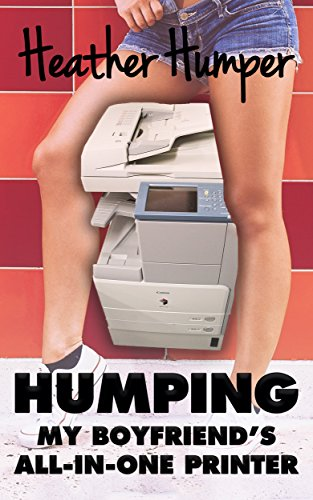 Humping My Boyfriend's All-in-One Printer (English Edition)
