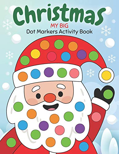 Dot Markers Activity Book My Big Christmas: Easy Guided BIG DOTS | Do a dot page a day | Gift For Kids Ages 1-3, 2-4, 3-5, Baby, Toddler, Preschool, ... Art Paint Daubers Kids Activity Coloring Book