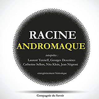 Andromaque                   De :                                                                                                                                 Jean Racine                               Lu par :                                                                                                                                 Laurent Terzieff,                                                                                        Georges Descrières,                                                                                        Catherine Sellers,                   and others                 Durée : 45 min     Pas de notations     Global 0,0