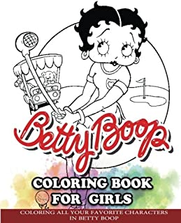 Betty Boop Coloring Book for Girls: Coloring All Your Favorite Characters in Betty Boop