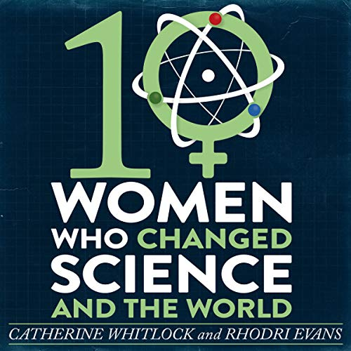 Ten Women Who Changed Science and the World audiobook cover art