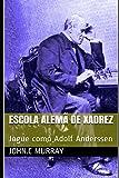 Escola Alemã de Xadrez: Jogue como Adolf Anderssen (Portuguese Edition)