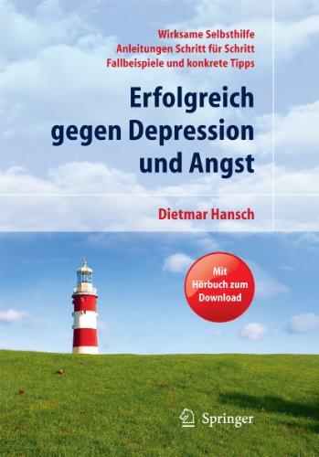 Erfolgreich gegen Depression und Angst: Wirksame Selbsthilfe - Anleitungen Schritt für Schritt - Fallbeispiele und konkrete Tipps. Mit Hörbuch zum Download