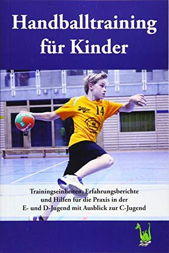Handballtraining für Kinder: Trainingseinheiten, Erfahrungsberichte und Hilfen für die Praxis in der E- und D-Jugend mit Ausblick zur C-Jugend - Teil 2