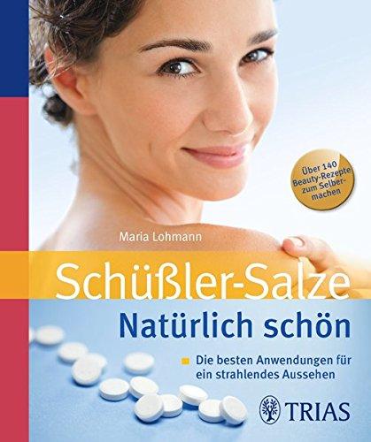 Lohmann, Maria<br />Schüssler Salze. Natürlich schön: Die besten Anwendungen für ein strahlendes Aus - jetzt bei Amazon bestellen