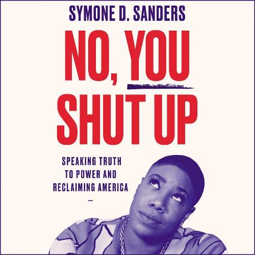 No, You Shut Up Audiobook By Symone D. Sanders cover art