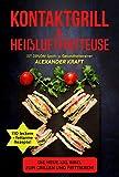KONTAKTGRILL & HEIßLUFTFRITTEUSE: Die neue XXL BIBEL zum Grillen und Frittieren! 110 leckere + fettarme Gerichte für Ihr Frühstück, Mittag- & Abendessen. ... &...