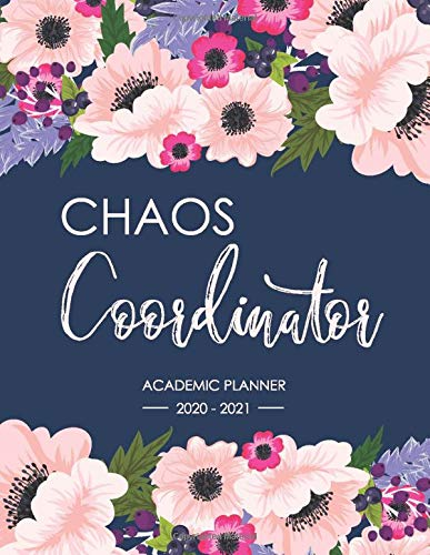 Chaos Coordinator, Academic Planner 2020-2021: July 2020 - June 2021, Weekly and monthly planner and calendar for academic year 2020 - 2021 organizer ... (July 2020 - June 2021 academic planner)