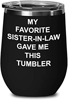 My Favorite Sister-In-Law Gave Me This Funny Wine Glass Tumbler - Birthday Christmas Sarcastic Humor Gift Ideas