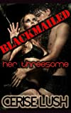 Blackmailed: Her Threesome: M/F/M Forbidden Taboo Menage Erotica