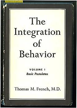 Hardcover The Integration of Behavior: Volume 1 Basic Postulates Book