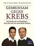 Gustav Dobos, Sherko Kümmel: Gemeinsam gegen Krebs. Naturheilkunde und Onkologie - Zwei Ärzte für eine menschliche Medizin