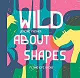 Wild About Shapes - Fischer, Jeremie