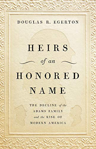 Image of Heirs of an Honored Name: The Decline of the Adams Family and the Rise of Modern America