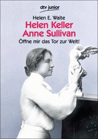 Helen Keller, Anne Sullivan - Öffne mir das Tor zur Welt