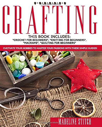 """Compare Textbook Prices for CRAFTING: 4 Books In 1: """"Crochet For Beginners"""", """"Knitting For Beginners"""", """"Macramé"""", """"Quilting For Beginners"""": Cultivate Your Hobbies To Master Your Passions With These Simple Guide Illustrated Edition ISBN 9798678551191 by Stitch, Madeline"""