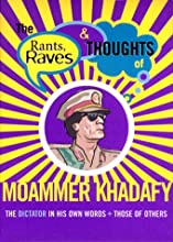 Rants Raves and Thoughts of Moammer Khadafy: The Dictator in His Own Words and Those of Others