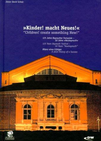 Kinder macht Neues: 125 Jahre Bayreuther Festspiele - 50 Jahre Neubayreuth